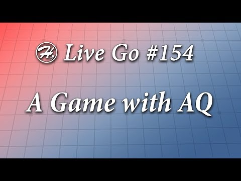 A Game with AQ - Haylee's Live Go 154