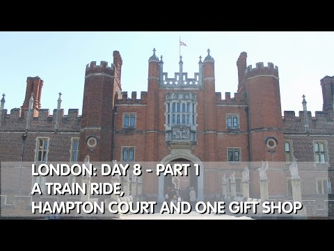 London: Day 8 - Part 1 A Train Ride, Hampton Court and Gift Shop