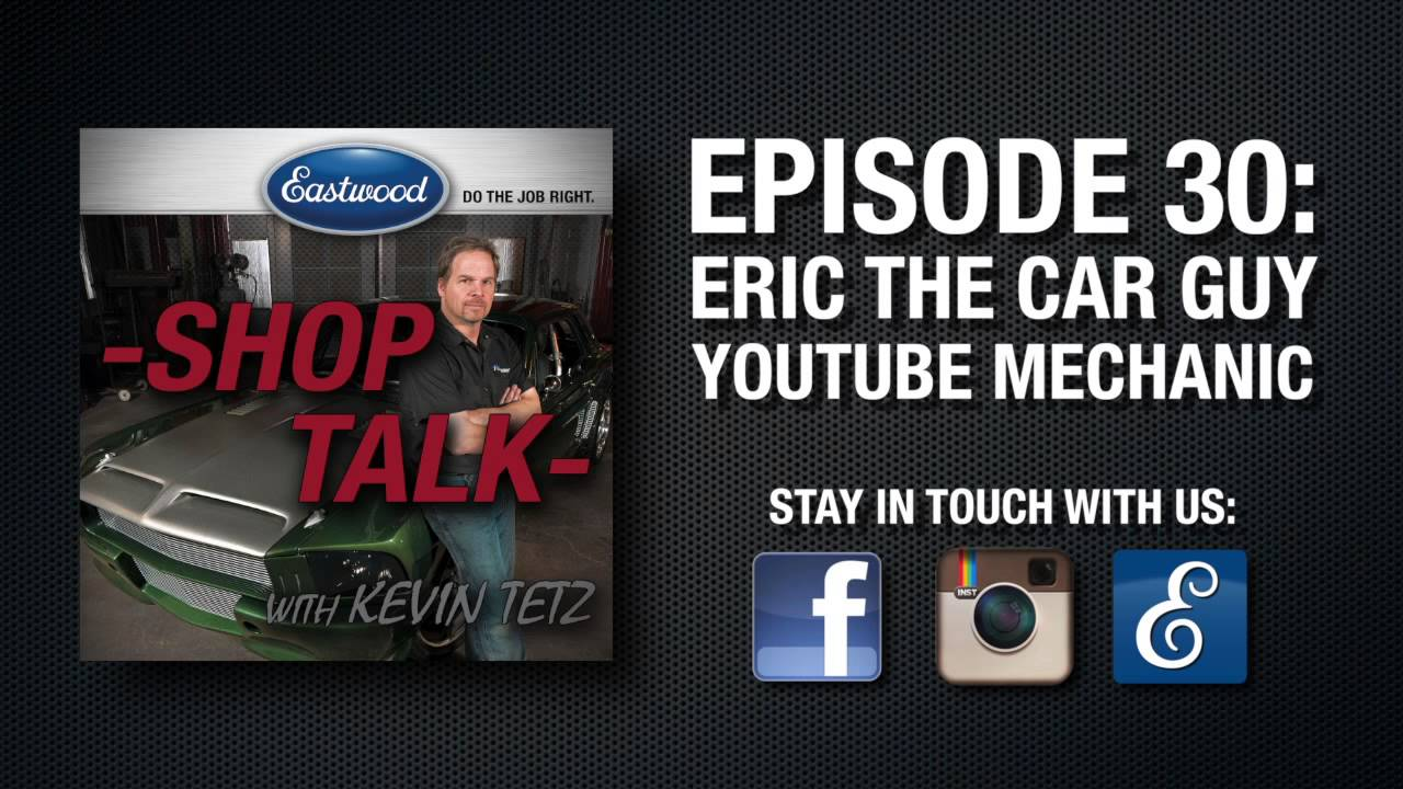 Eric The Car Guy On Youtube: Eastwood's 'Shop Talk' Episode 30: Eric The Car