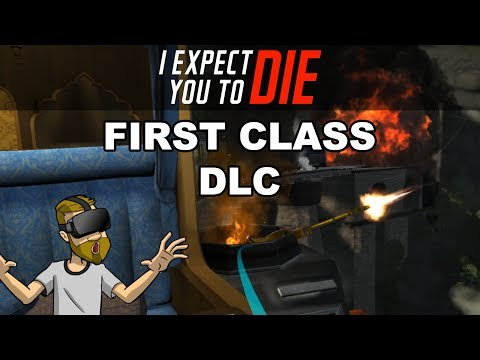 FIRST CLASS DLC! NEW MISSION! |  I Expect You To Die (Oculus Rift)