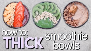 how to make THICK SMOOTHIE BOWLS + 3 recipes