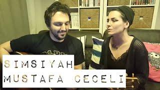 Simsiyah / Mustafa Ceceli , cover - Gülşah & Eser ÇOBANOĞLU müzik seyahat