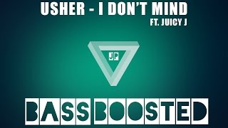 Usher - I Don't Mind ft. Juicy J (BASS BOOSTED)