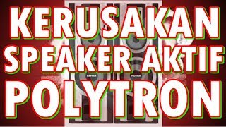 Video KERUSAKAN SPEAKER AKTIF POLYTRON download MP3, 3GP, MP4, WEBM, AVI, FLV April 2018