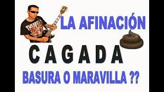 La afinacin para guitarra  C A G A D A Es una basura o una maravilla