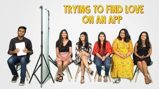 Single People Looking For Love On A Dating App | Ft. Pavitra and Bidisha | OK Tested