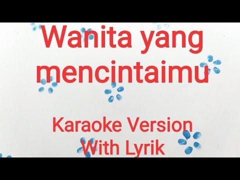 Karaoke Wanita Yang Mencintaimu ( Karaoke With Lirik )