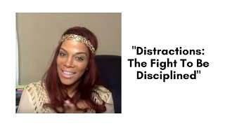 """Distractions: The Fight To Be Disciplined"""
