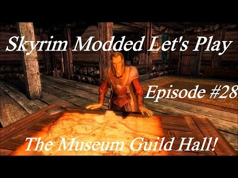 Skyrim Modded Lp Ep 28: The Museum Guild Hall!