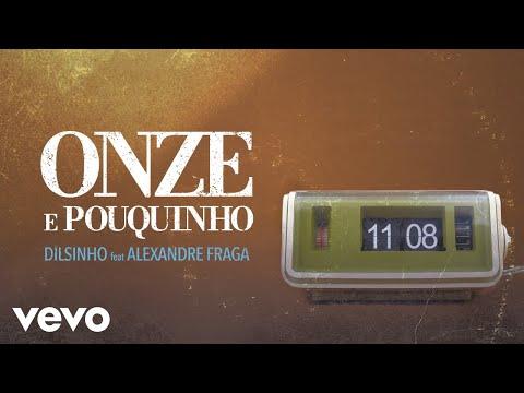 Dilsinho, Alexandre Fraga – Onze e Pouquinho (Letra) ft. Alexandre Fraga