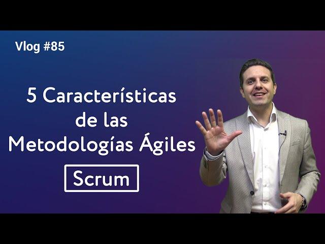#85 Cinco características de las metodologías ágiles. Scrum