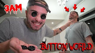 I ENTERED THE BUTTON WORLD UNDER DISGUISE AT 3 AM!! *ACTUALLY WORKED*