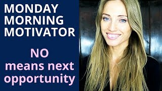 MONDAY MORNING MOTIVATION - Look at the Word No as simply the Next Opportunity