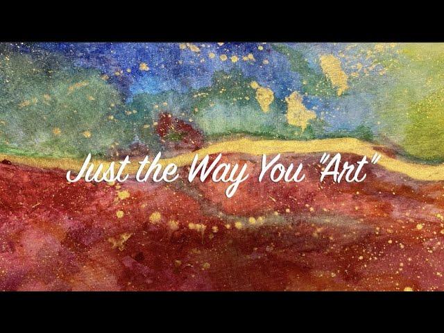 """Just The Way You """"Art""""      Woo Hoo Wednesday"""
