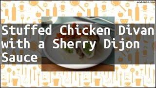 Recipe Stuffed Chicken Divan with a Sherry Dijon Sauce