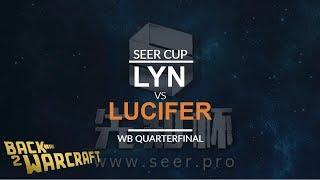 Seer Cup - WB Quarterfinal: [O] Lyn vs. Lucifer [U]