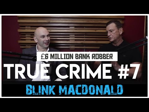 £6 Million Bank Robber: Ian 'Blink' MacDonald | True Crime Podcast 7