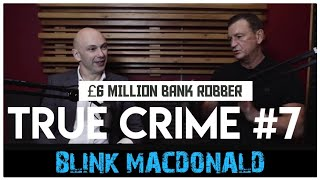 £6 Million Bank Robber: Ian 'Blink' MacDonald | Shaun Attwood's Podcast 9