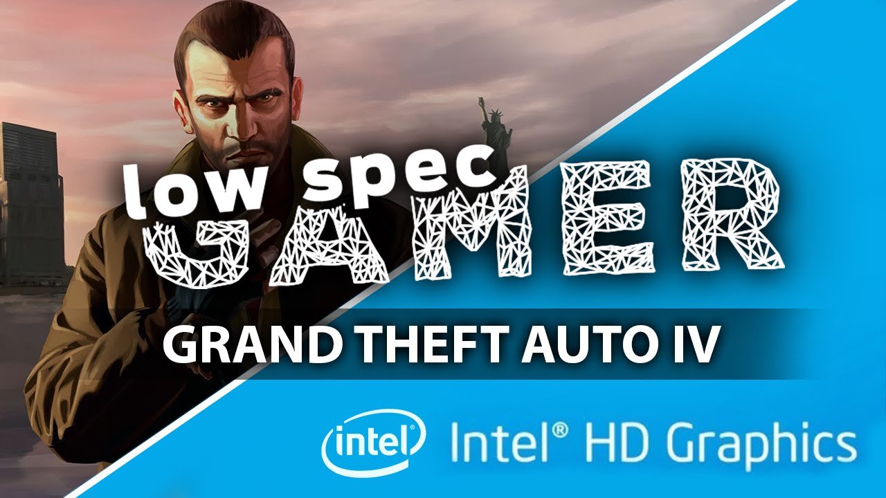 LowSpecGamer: how to run Grand Theft Auto 4 on a low end PC
