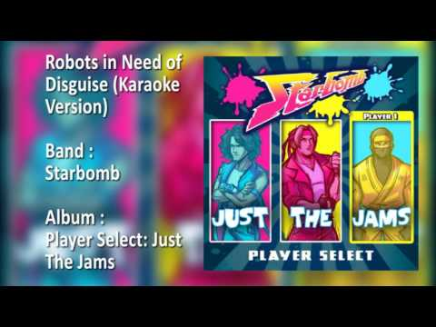 Starbomb - Robots in Need of Disguise (Karaoke Version)
