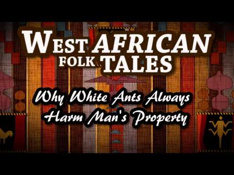 West African Folk Tales   Why White Ants Always Harm Man's Property