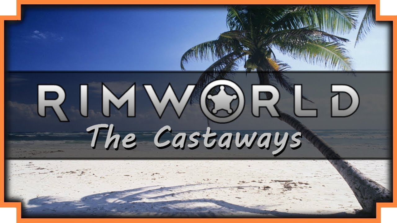 Let's Play RimWorld – The Castaways – (Part 1) – GamePlay