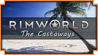 Lets Play RimWorld - The Castaways -  (Part 1)