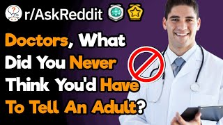 """Doctors, What's Your """"I Can't Believe I Need To Tell An Adult This"""" Moment?"""
