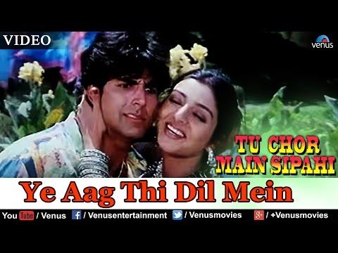 Ye Aag Thi Dil Mein (Tu Chor Main Sipahi)