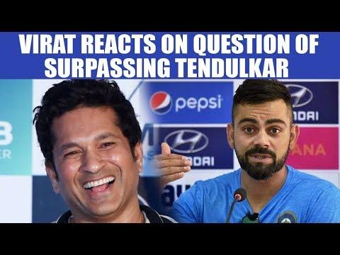 Virat Kohli says, It's going to take hell of an effort to surpass Sachin Tendulkar | Oneindia News