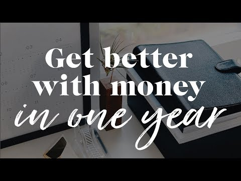 How To Get Good With Money In A Year | The Financial Diet