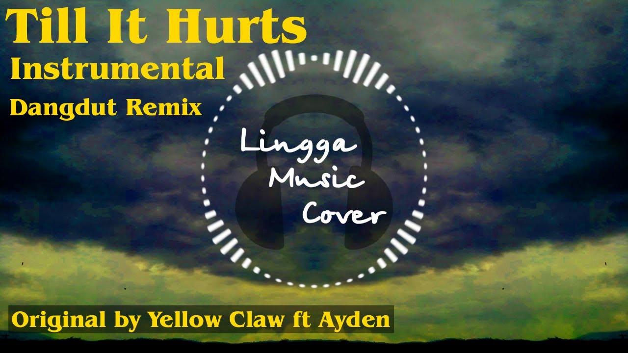 Till It Hurts - Yellow Claw ft Ayden (Instrumental Dangdut Remix ...