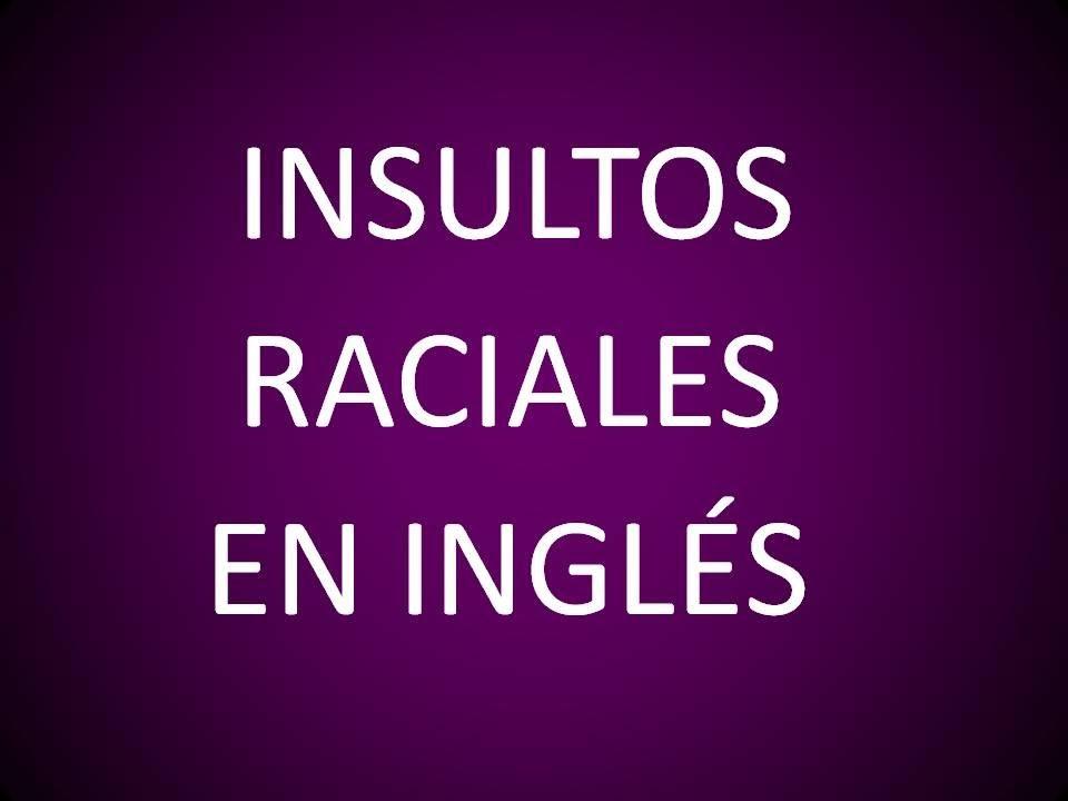 Insultos Raciales En Inglés 6