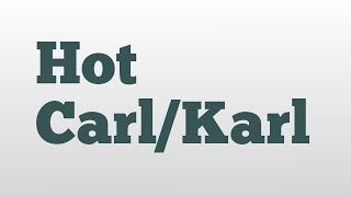 Hot Carl/Karl meaning and pronunciation