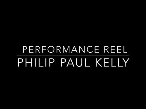 Philip Paul Kelly - Performance Reel