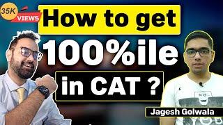 How to get 100%ile in CAT ? (Meet CAT 2018 100%iler )