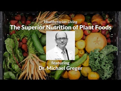 The Superior Nutrition of Plant Foods with Dr. Michael Greger