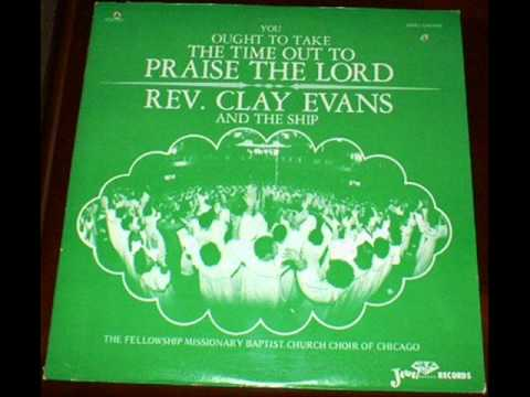 *Audio* You Ought To Take The Time Out To Praise The Lord: Rev. Clay Evans & The Ship