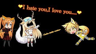 I hate you, I love you|~Gacha studio version~