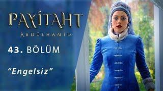 Payitaht 'Abdülhamid' Engelsiz 43.Bölüm
