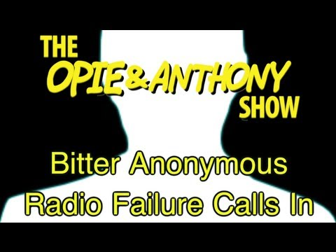 Opie & Anthony: Bitter Anonymous Radio Failure Calls In (03/03/09)