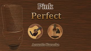 Perfect - Pink (Acoustic Karaoke)