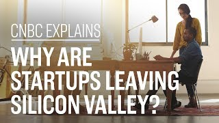 Why are startups leaving Silicon Valley? | CNBC Explains