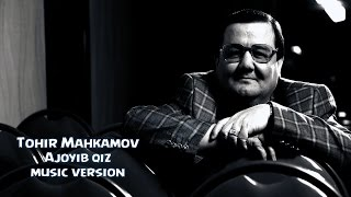 Tohir Mahkamov Ajoyib Qiz Тохир Махкамов Ажойиб киз Music Version