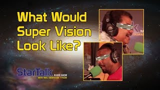 Neil deGrasse Tyson Explains What Super Vision Would Look Like