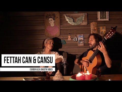 Fettah Can &  Cansu - Eskiden Olsa (Akustik Video)