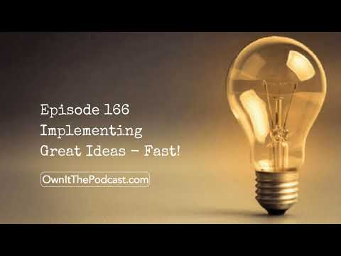 Own It! 166 | Implementing Great Ideas - Fast!