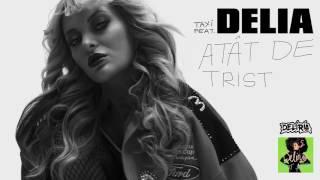 Taxi feat. Delia - Atat de Trist   Official Audio