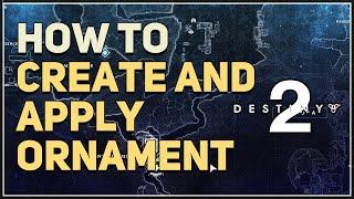 How to Create aฑd Apply Ornament Destiny 2