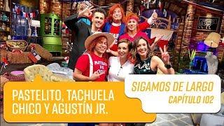 Capítulo 102: Pastelito, Tachuela Chico y  Agustín Jr. en Sigamos de Largo   Sigamos de Largo 2019